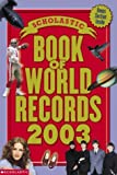 Scholastic Book of World Records 2003, Jenifer Corr Morse, 0439420970
