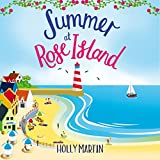 Summer at Rose Island: A Perfect Feel-Good Summer Romance: White Cliff Bay, Book 3