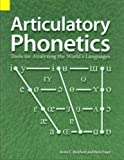 Articulatory Phonetics : Tools for Analyzing the World's Languages, Bickford, Anita C. and Floyd, Rick, 155671145X