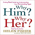 Why Him? Why Her?: Understanding Your Personality Type and Finding the Perfect Match Audiobook by Helen Fisher Narrated by Helen Fisher