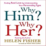 Why Him? Why Her?: Understanding Your Personality Type and Finding the Perfect Match   Helen Fisher