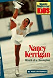 img - for NANCY KERRIGAN: HEART OF A CHAMPION (Sports Illustrated for Kids Books) book / textbook / text book