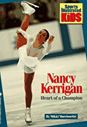 NANCY KERRIGAN: HEART OF A CHAMPION (Sports Illustrated for Kids Books)