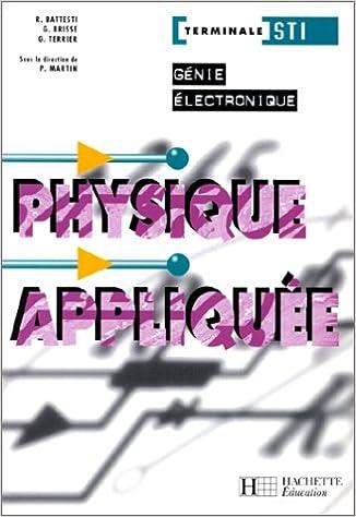 Physique Appliquee Terminale Sti Genie Electronique Amazon Fr Roger Battesti Guy Brisse Gerard Terrier Paul Martin Livres