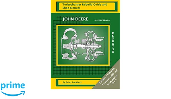 John Deere 6081H OEM Engine RE508738: Turbocharger Rebuild Guide and Shop Manual: Amazon.es: Brian Smothers, Phaedra Smothers: Libros en idiomas extranjeros
