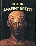 Life in Ancient Greece, Lynn Peppas, 0778720659