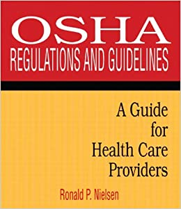 Book OSHA Regulations and Guidelines: A Guide for Health Care Providers by Ronald P. Nielsen (1999-11-01)
