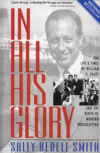 In All His Glory: The Life and Times of William S. Paley and the Birth of Modern - All His