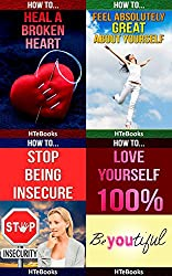 How To 4Pack - How To Heal A Broken Heart, How To Feel Absolutely Great About Yourself, How To Stop Being Insecure, How to Love Yourself 100% (How To 4Packs Book 7) (English Edition)