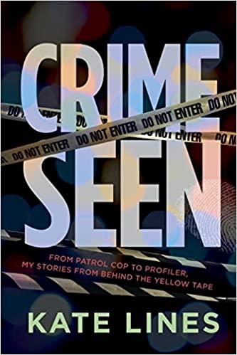 Book Crime Seen : From Patrol Cop to Profiler, My Stories From Behind the Yellow Tape