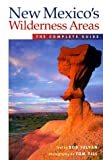 img - for New Mexico's Wilderness Areas: The Complete Guide (Wilderness Guidebooks) book / textbook / text book