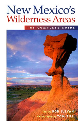 New Mexico's Wilderness Areas: The Complete Guide (Wilderness Guidebooks)