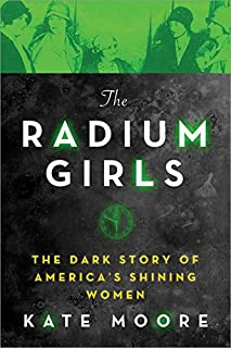 Book Cover: The Radium Girls: The Dark Story of Americas Shining Women