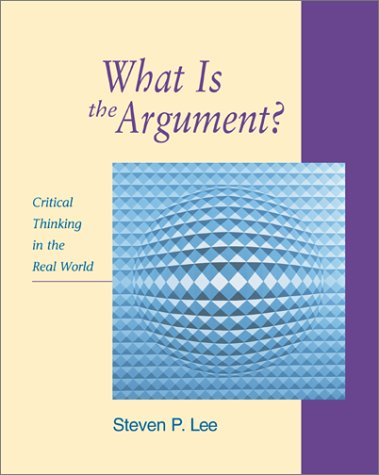 What Is the Argument?: Critical Thinking in the Real World pdf epub
