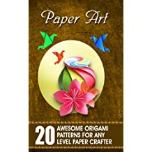 Paper Art: Awesome Origami Patterns For Any Level Paper Crafter