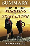 Summary - How to Stop Worrying and Start Living: By Dale Carnegie - A Full Summary (How to Stop Worrying and Start Living - Full Summary - Book, Paperback, Hardcover, Audiobook, Audible Book 1)