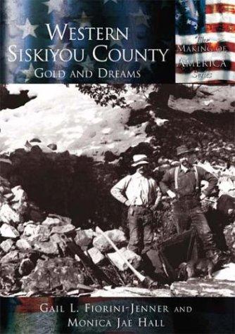 Read Online Western Siskiyou County: Gold and Dreams (CA) (Making of America) pdf epub