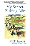My Secret Fishing Life, Nick Lyons, 080213842X
