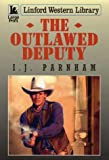 The Outlawed Deputy, I. J. Parnham, 0708994385