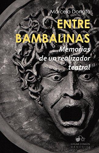 Descargar Libro Entre Bambalinas: Memorias De Un Realizador Teatral Marcelo Donato