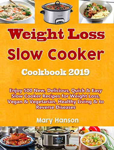 Ultimate Slow Cooker Cookbook 2019: Enjoy 500 New, Delicious, Quick & Easy Slow Cooker Recipes for Weight Loss, Vegan & Vegetarian, Healthy Living & to Reverse Diseases by Mary Hanson