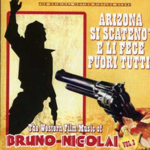 The Western Film Music of Bruno Nicolai Vol. 3: Arizona Si Scateno` e Li Fece Fuori Tutti !