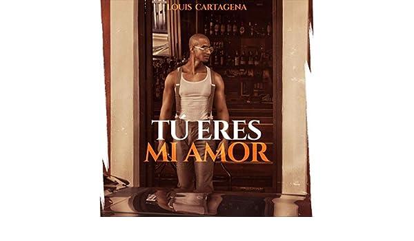 Tu Eres Mi Amor de Louis Cartagena en Amazon Music - Amazon.es