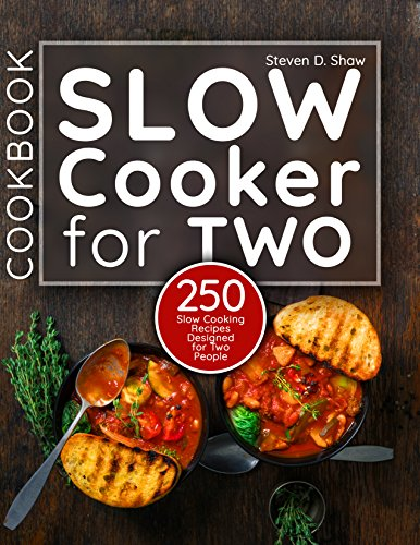 Slow Cooker Cookbook for Two: 250 Slow Cooking Recipes Designed for Two People by [Shaw, Steven D.]