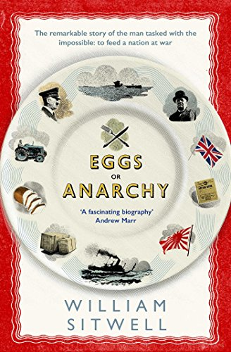eggs-or-anarchy-the-remarkable-story-of-the-man-tasked-with-the-impossible-to-feed-a-nation-at-war