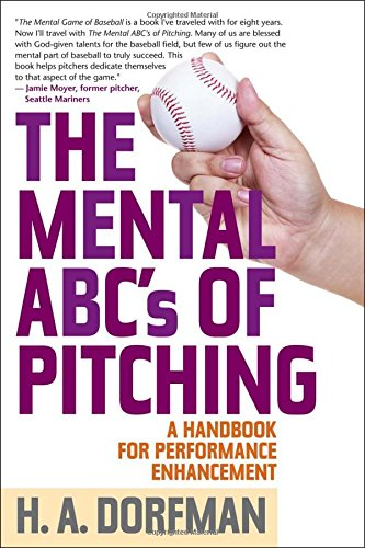 The Mental ABCs of Pitching: A Handbook for Performance Enhancement por H. A. Dorfman