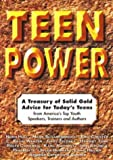 Teen Power: A Treasury of Solid Gold Advice for Today's Teens : From America's Top Youth Speakers, Trainers and Authors