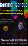 Common Census The Counter-Intuitive Guide to Generational Marketing