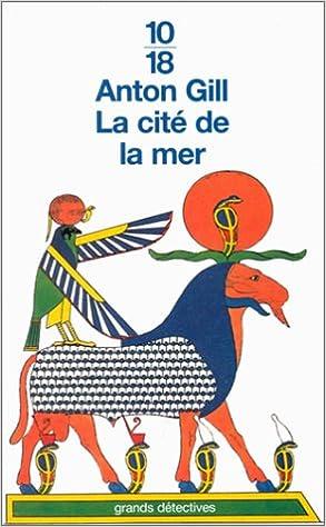 Anton Gill - La cité de la mer : Mystères égyptiens