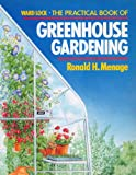 The Practical Book of Greenhouse Gardening, Ronald H. Menage, 0706367510
