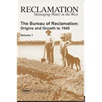 the Bureau of Reclamation: Origins and Growth to 1945, Volume 1