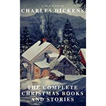 The Complete Christmas Books and Stories (A to Z Classics)
