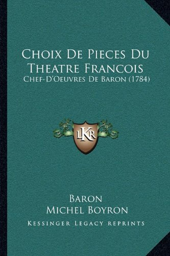 Read Online Choix De Pieces Du Theatre Francois: Chef-D'Oeuvres De Baron (1784) (French Edition) ebook