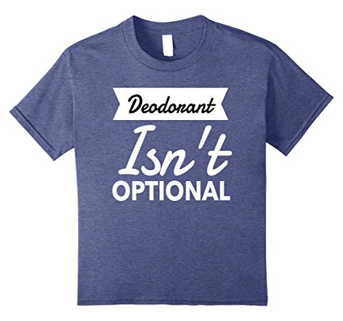 Price comparison product image Kids DEODORANT ISN'T OPTIONAL Funny Gift Shirt 12 Heather Blue