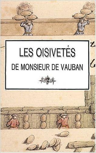 Les oisivetés de Monsieur de Vauban : Ou Ramas de plusieurs mémoires de sa façon sur différents sujets