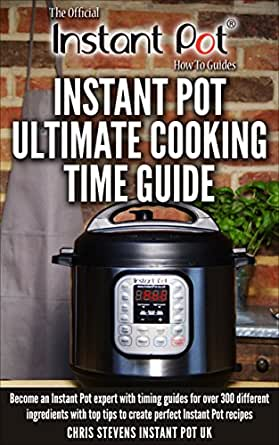 Amazon.com: Instant Pot Ultimate Cooking Time Guide: Become an Instant Pot expert with timing