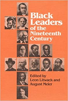 Black Leaders of the Nineteenth Century (Blacks in the New World)