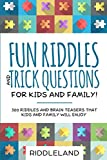 Fun Riddles & Trick Questions For Kids and Family: 300 Riddles and Brain Teasers That Kids and...
