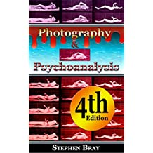 Photography and Psychoanalysis:: The Development of Emotional Persuasion in Image Making. (Photography and Consciousness Book 1)