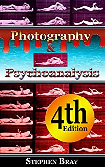 Photography and Psychoanalysis:: The Development of Emotional Persuasion in Image Making. (Photography and Consciousness Book 1) by [Bray, Stephen]