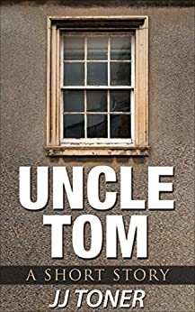 UNCLE TOM: A Short Story by [Toner, JJ]