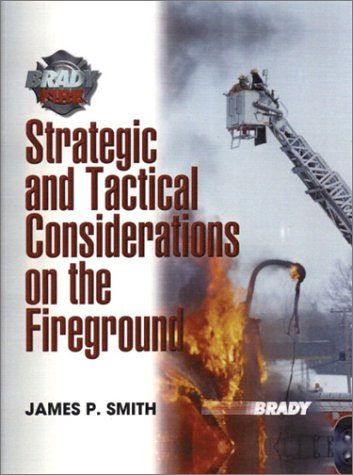 Strategic and Tactical Considerations on the Fireground (Strategic And Tactical Considerations On The Fireground)