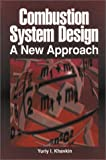 Combustion System Design : A New Approach, Khavkin, Yuriy I., 0878144625