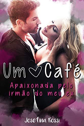 Um Café: Apaixonada pelo irmão do meu ex