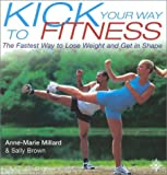 img - for Kick Your Way to Fitness: The Fastest Way to Lose Weight and Get in Shape (Thorsons Directions for Life) by Anne-Marie Millard (2001-05-21) book / textbook / text book