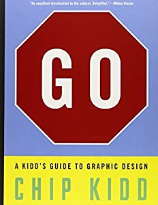 Go: A Kidd's Guide to Graphic Design by Chip Kidd (2013-10-08)